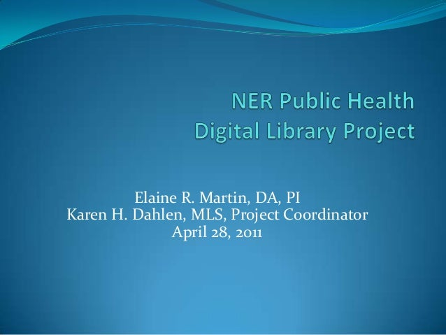 Elaine R. Martin, DA, PIKaren H. Dahlen, MLS, Project CoordinatorApril 28, 2011