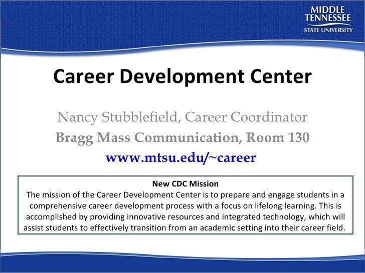 Career Development Center Nancy Stubblefield, Career Coordinator Bragg Mass Communication, Room 130 www.mtsu.edu/~career  ...