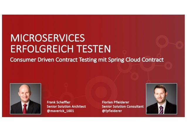 MICROSERVICES ERFOLGREICH TESTEN Consumer	Driven	Contract	Testing	mit Spring	Cloud	Contract Frank	Scheffler Senior	Solutio...