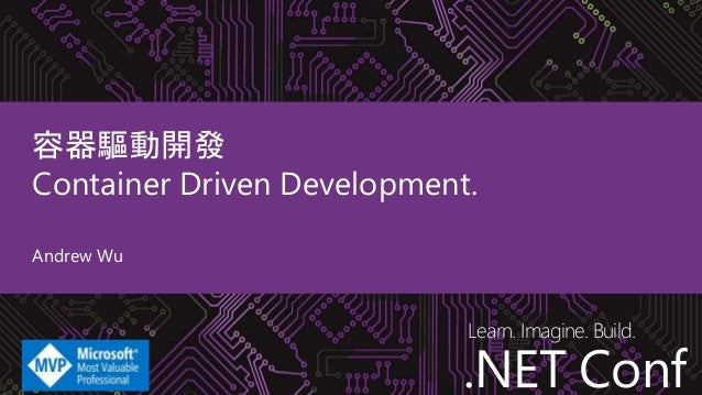 .NET Conf Learn. Imagine. Build. .NET Conf 容器驅動開發 Container Driven Development. Andrew Wu