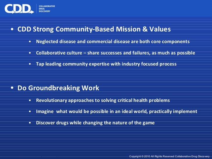 <ul><li>CDD Strong Community-Based Mission & Values </li></ul><ul><ul><ul><li>Neglected disease and commercial disease are...