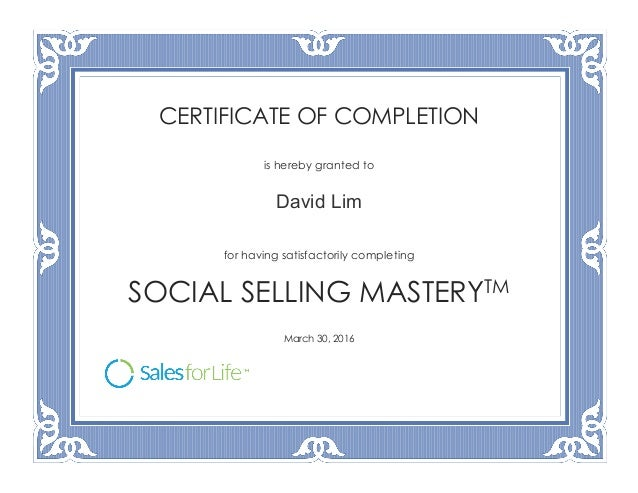 CERTIFICATE OF COMPLETION is hereby granted to David Lim for having satisfactorily completing SOCIAL SELLING MASTERYTM Mar...