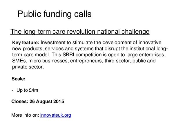 Public funding calls Key feature: Investment to stimulate the development of innovative new products, services and systems...