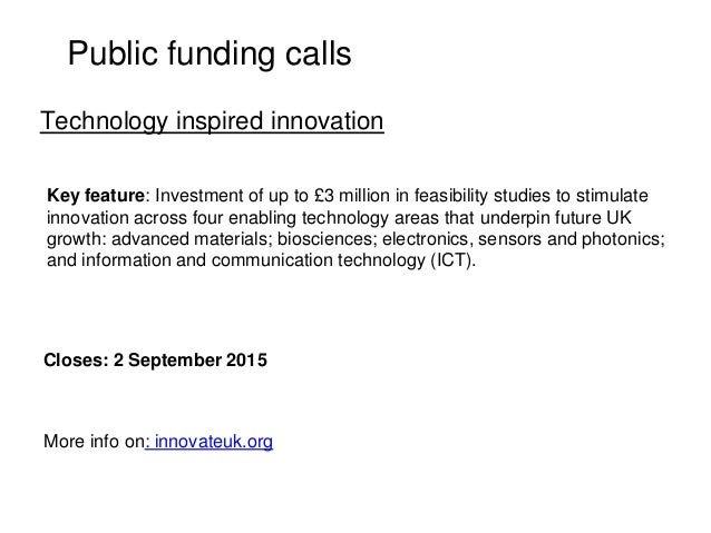 Public funding calls Key feature: Investment of up to £3 million in feasibility studies to stimulate innovation across fou...