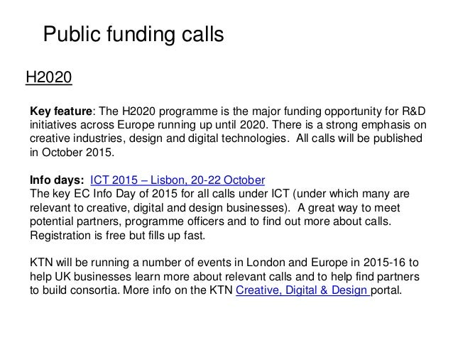 Public funding calls Key feature: The H2020 programme is the major funding opportunity for R&D initiatives across Europe r...