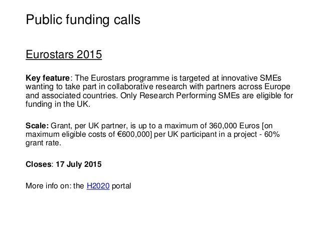 Public funding calls Eurostars 2015 Key feature: The Eurostars programme is targeted at innovative SMEs wanting to take pa...