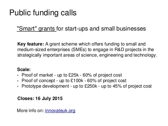 """Public funding calls """"Smart"""" grants for start-ups and small businesses Key feature: A grant scheme which offers funding to..."""
