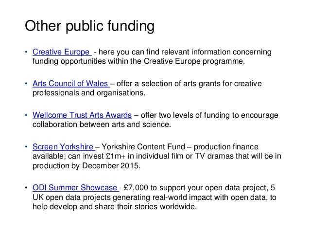 Other public funding • Creative Europe - here you can find relevant information concerning funding opportunities within th...