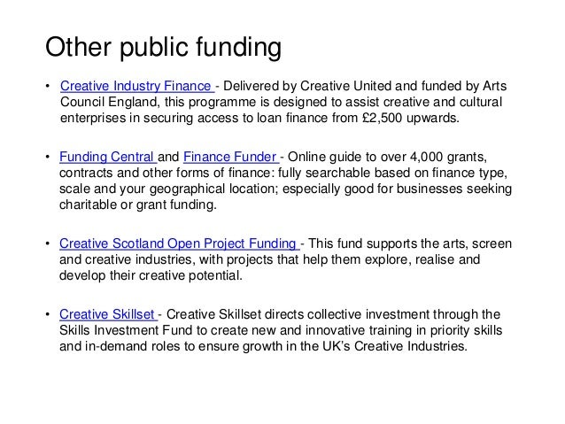 Other public funding • Creative Industry Finance - Delivered by Creative United and funded by Arts Council England, this p...