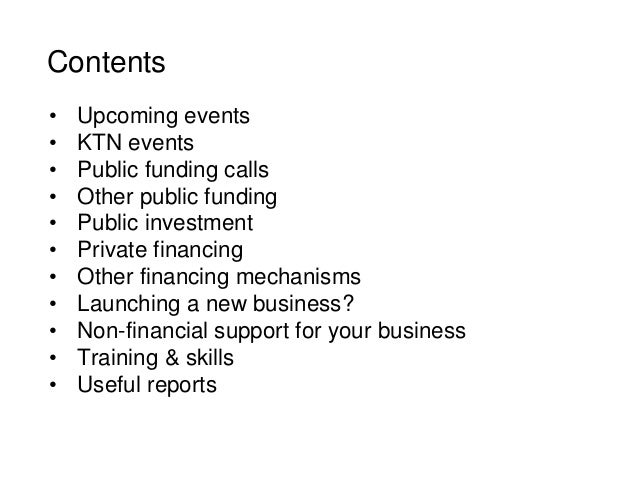 Contents • Upcoming events • KTN events • Public funding calls • Other public funding • Public investment • Private financ...