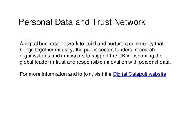 Personal Data and Trust Network A digital business network to build and nurture a community that brings together industry,...