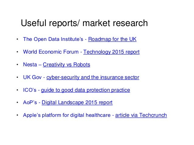 Useful reports/ market research • The Open Data Institute's - Roadmap for the UK • World Economic Forum - Technology 2015 ...