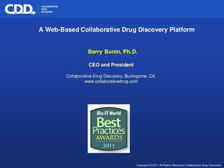 A Web-Based Collaborative Drug Discovery Platform                                                 Barry Bunin, Ph.D.      ...