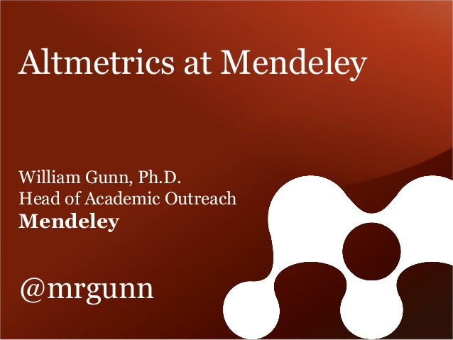 Altmetrics at Mendeley  William Gunn, Ph.D. Head of Academic Outreach Mendeley @mrgunn
