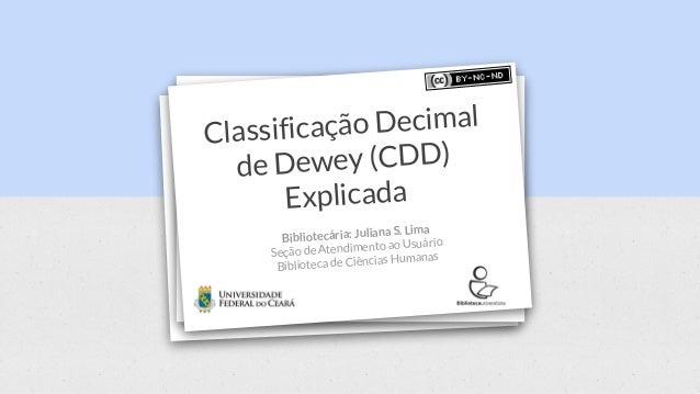 Bibliotecária: Juliana S. Lima Seção de Atendimento ao Usuário Biblioteca de Ciências Humanas Classificação Decimal de Dew...
