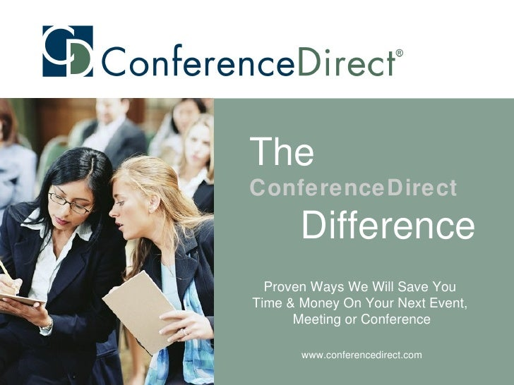 Proven Ways We Will Save You  Time & Money On Your Next Event,  Meeting or Conference www.conferencedirect.com The   Confe...