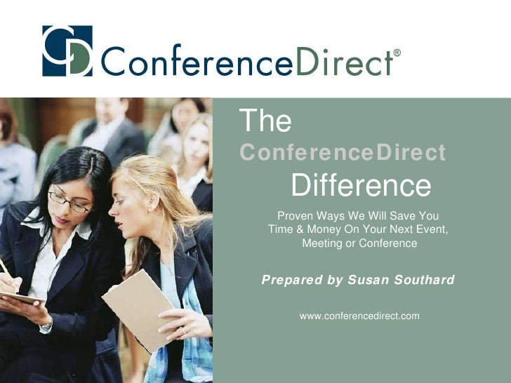 Proven Ways We Will Save You  Time & Money On Your Next Event,  Meeting or Conference Prepared by Susan Southard  www.conf...