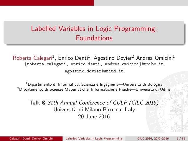 Labelled Variables in Logic Programming: Foundations Roberta Calegari1, Enrico Denti1, Agostino Dovier2 Andrea Omicini1 {r...