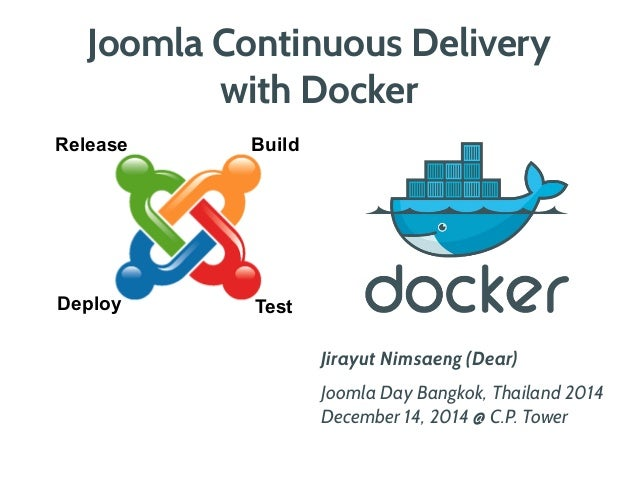 Joomla Continuous Delivery  with Docker  Jirayut Nimsaeng (Dear)  Joomla Day Bangkok, Thailand 2014  December 14, 2014 @ C...