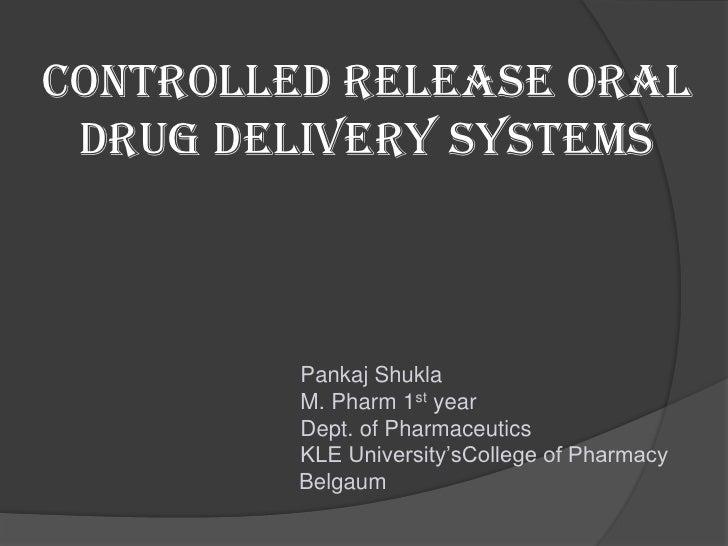 Controlled Release Oral Drug Delivery Systems<br />                                         Pankaj Shukla<br />           ...