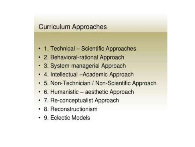 curriculum problem centered approaches The following are the five curriculum approaches: 1 behavioral approach this is based on a blueprint, where goals and objectives are specified, contents and activities are also arranged to match with the learning objectives the learning outcomes are evaluated in terms of goals and objectives set at the beginning.
