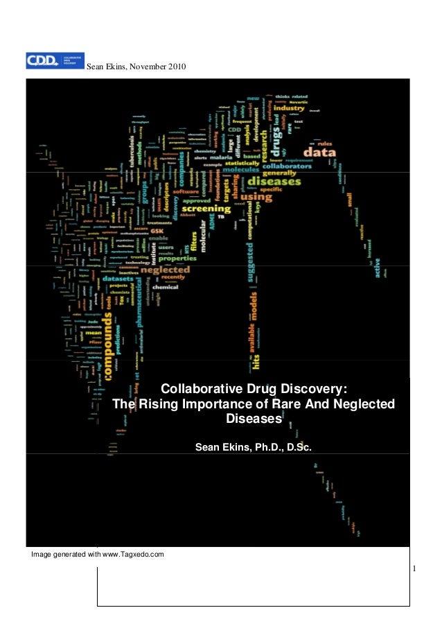 Sean Ekins, November 2010 1 Collaborative Drug Discovery: The Rising Importance of Rare And Neglected Diseases Sean Ekins,...