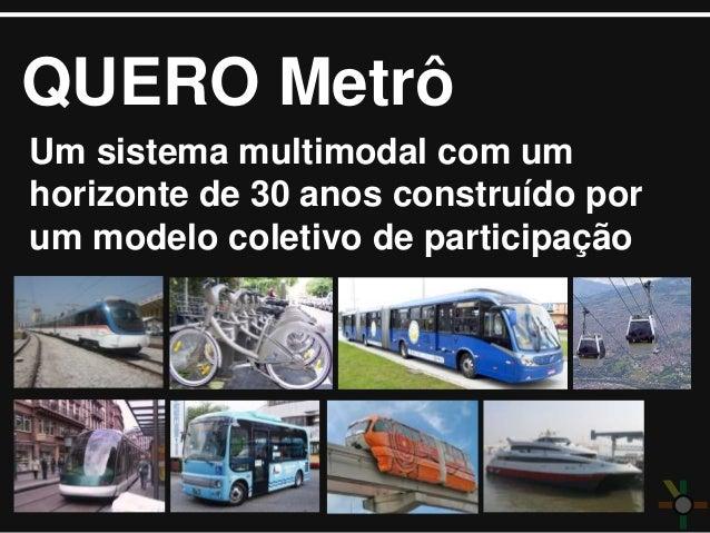 QUERO Metrô Um sistema multimodal com um horizonte de 30 anos construído por um modelo coletivo de participação