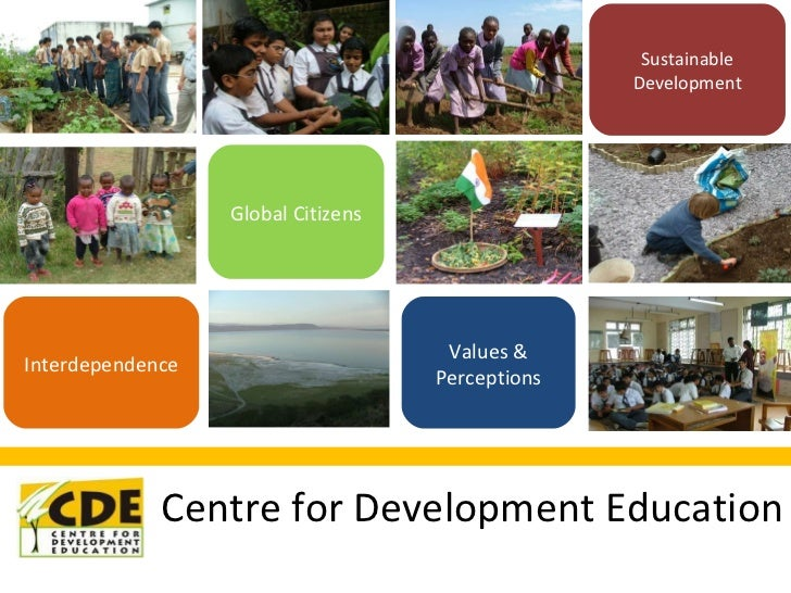 Centre for Development Education Global Citizens Sustainable Development Values & Perceptions Interdependence