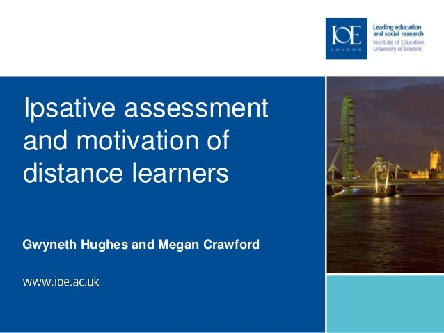 Ipsative assessment and motivation of distance learners Gwyneth Hughes and Megan Crawford