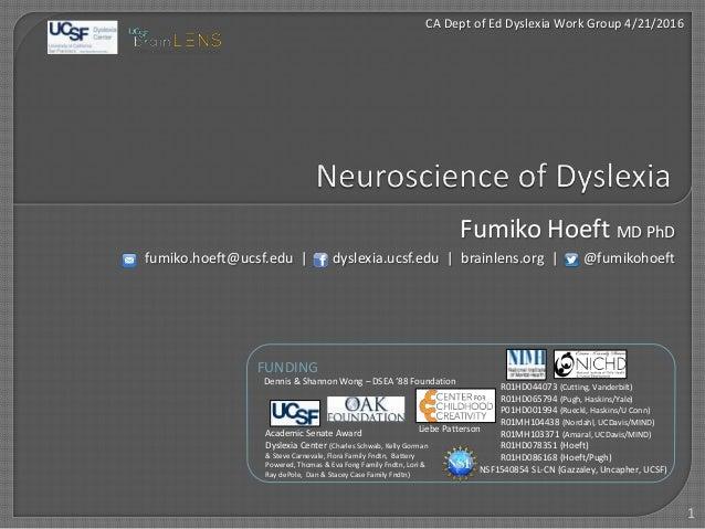 Fumiko Hoeft MD PhD fumiko.hoeft@ucsf.edu | dyslexia.ucsf.edu | brainlens.org | @fumikohoeft CA Dept of Ed Dyslexia Work G...