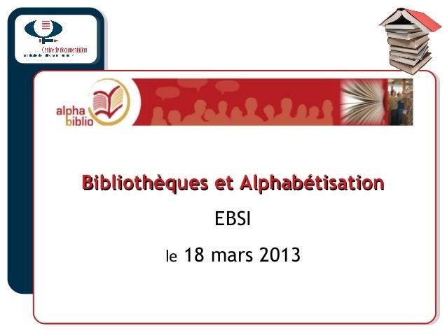 Bibliothèques et AlphabétisationBibliothèques et AlphabétisationEBSIle 18 mars 2013