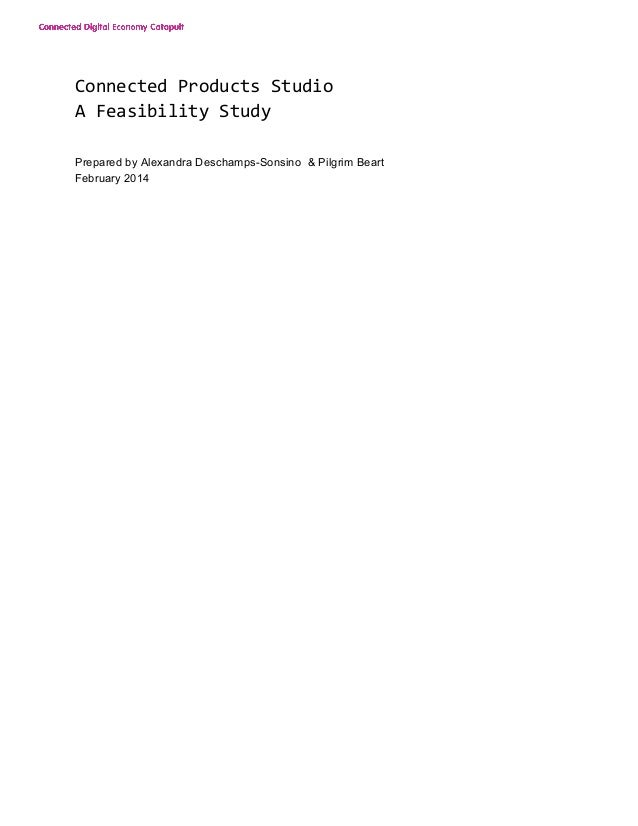 Connected	   Products	   Studio A	   Feasibility	   Study Prepared by Alexandra Deschamps-Sonsino & Pilgrim Beart February...