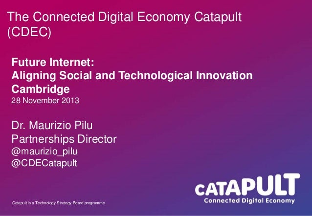 The Connected Digital Economy Catapult (CDEC) Future Internet: Aligning Social and Technological Innovation Cambridge 28 N...
