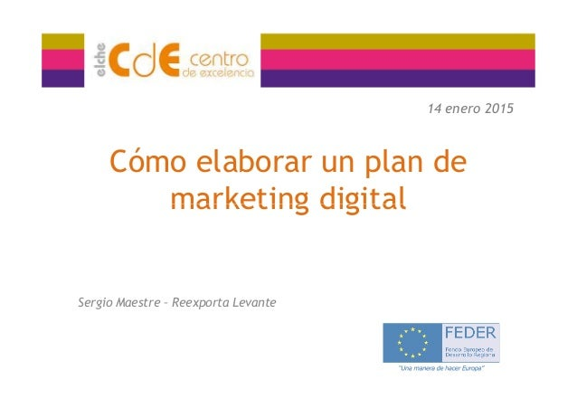 Cómo elaborar un plan de marketing digital 14 enero 2015 marketing digital Sergio Maestre – Reexporta Levante