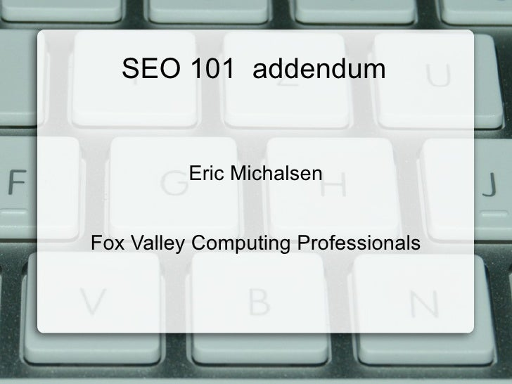 SEO 101  addendum Eric Michalsen Fox Valley Computing Professionals