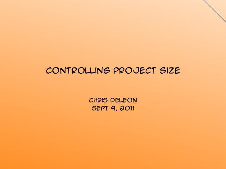 Controlling Project Size       Chris DeLeon        Sept 9, 2011