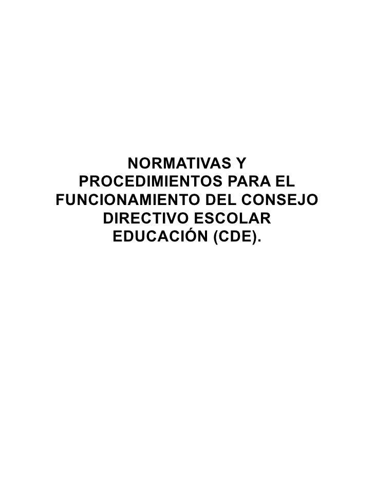 NORMATIVAS Y   PROCEDIMIENTOS PARA EL FUNCIONAMIENTO DEL CONSEJO      DIRECTIVO ESCOLAR       EDUCACIÓN (CDE).