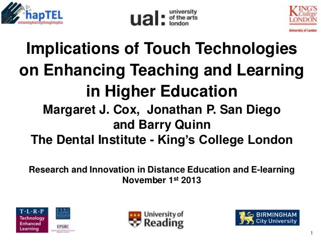 Implications of Touch Technologies on Enhancing Teaching and Learning in Higher Education Margaret J. Cox, Jonathan P. San...