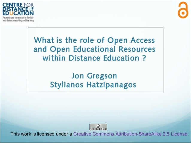 What is the role of Open Access and Open Educational Resources within Distance Education ? Jon Gregson Stylianos Hatzipana...