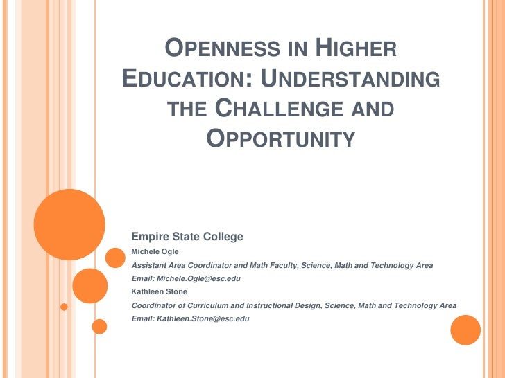 OPENNESS IN HIGHEREDUCATION: UNDERSTANDING   THE CHALLENGE AND      OPPORTUNITYEmpire State CollegeMichele OgleAssistant A...