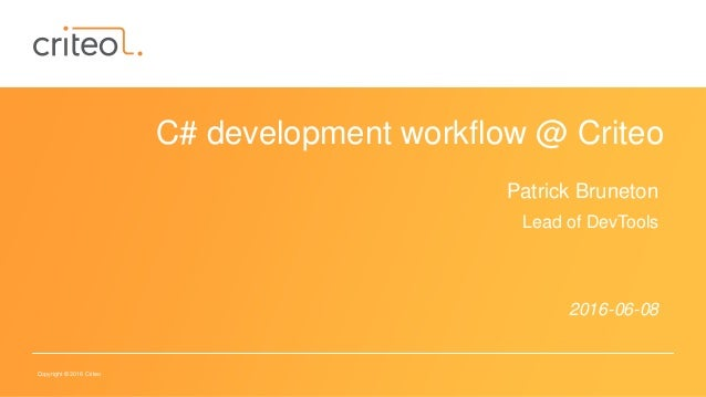 Copyright © 2016 Criteo C# development workflow @ Criteo Patrick Bruneton Lead of DevTools 2016-06-08