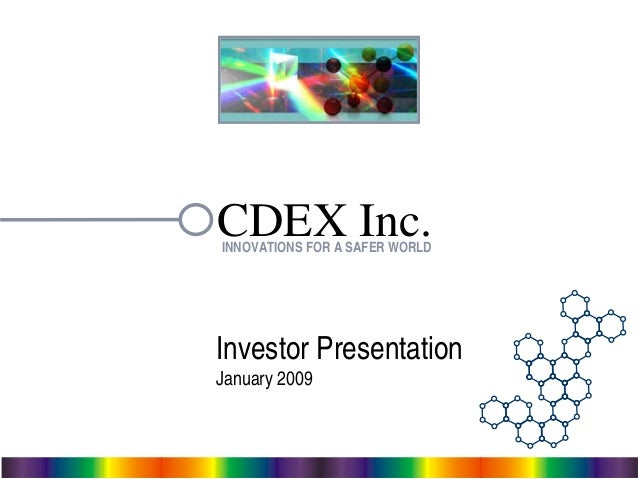 – 1 – CDEX Inc. Investor Presentation January 2009 INNOVATIONS FOR A SAFER WORLD