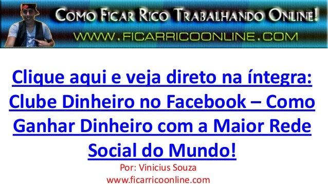 Clique aqui e veja direto na íntegra:Clube Dinheiro no Facebook – ComoGanhar Dinheiro com a Maior RedeSocial do Mundo!Por:...