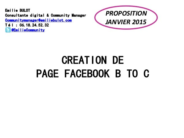 CREATION DE PAGE FACEBOOK B TO C Emilie BULOT Consultante digital & Community Manager Communitymanager@emiliebulot.com Tél...