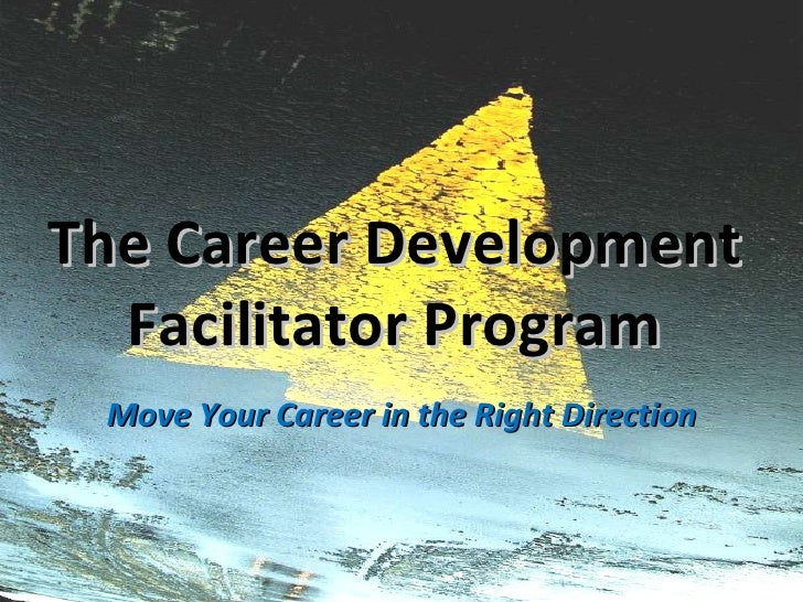 The Career Development Facilitator Program Move Your Career in the Right Direction