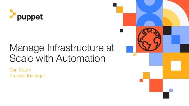 Manage Infrastructure at Scale with Automation Carl Caum Product Manager