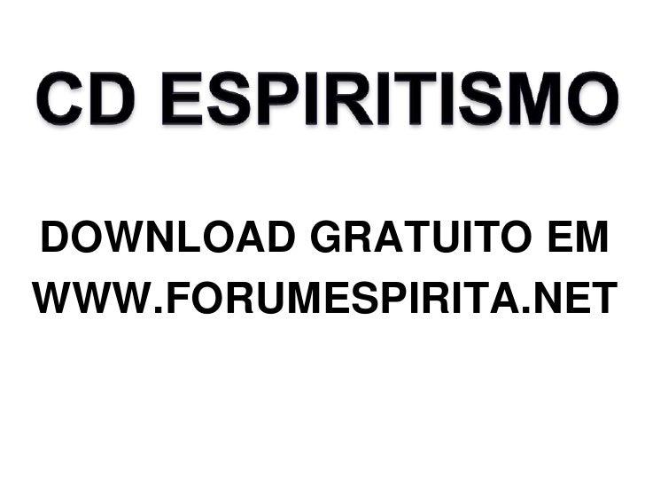 Faça agora download deste <br />CD de Espiritismo<br />Oferta no registo em<br />www.forumespirita.net<br />Conteúdos do<b...