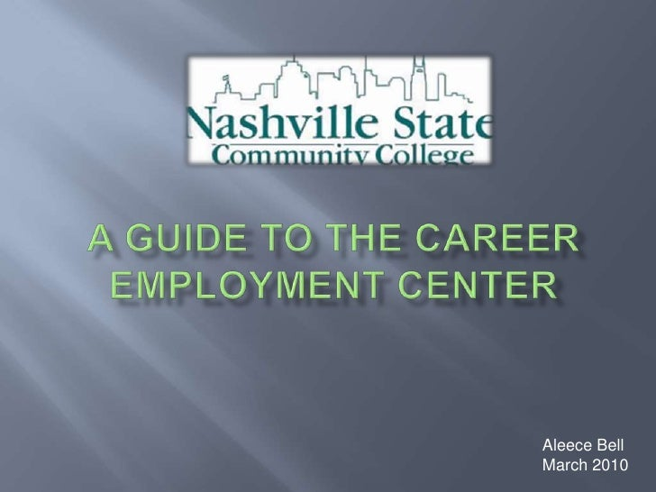 A Guide to The Career Employment Center <br />		Aleece Bell  <br />		March 2010<br />