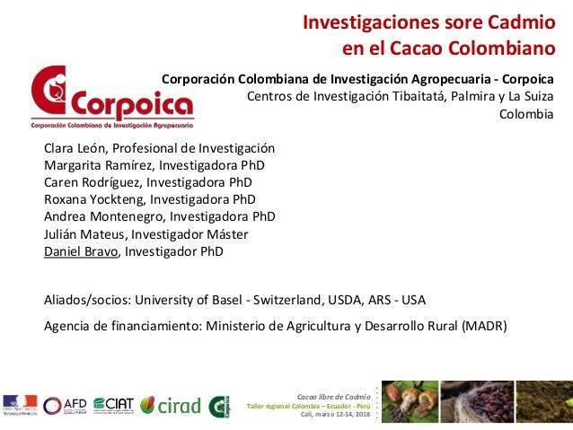 Investigaciones sore Cadmio en el Cacao Colombiano Corporación Colombiana de Investigación Agropecuaria - Corpoica Centros...