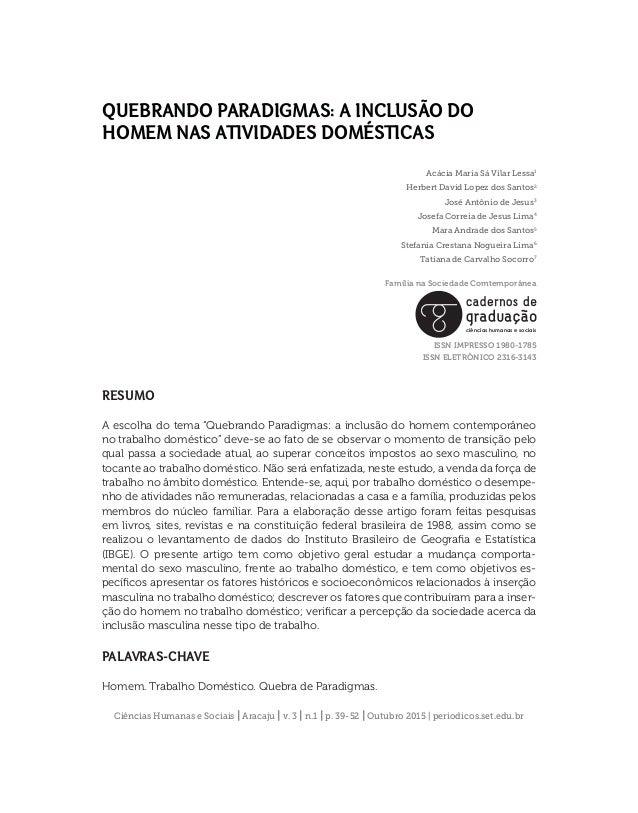 QUEBRANDO PARADIGMAS: A INCLUSÃO DO HOMEM NAS ATIVIDADES DOMÉSTICAS Acácia Maria Sá Vilar Lessa1 Herbert David Lopez dos S...
